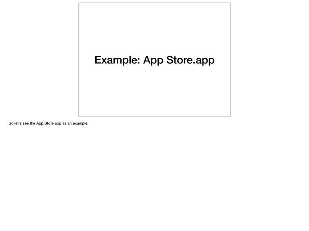 Example: App Store.app So let's see the App Sto...