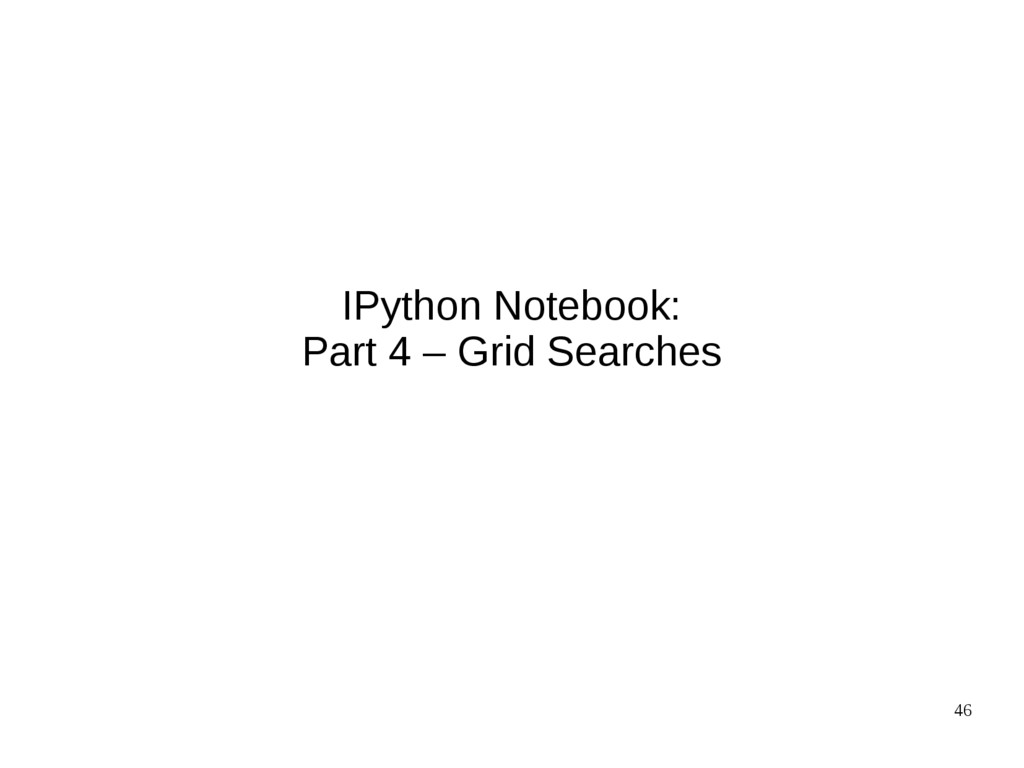 46 IPython Notebook: Part 4 – Grid Searches