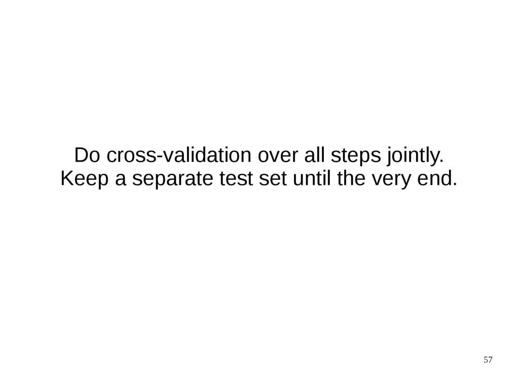 57 Do cross-validation over all steps jointly. ...