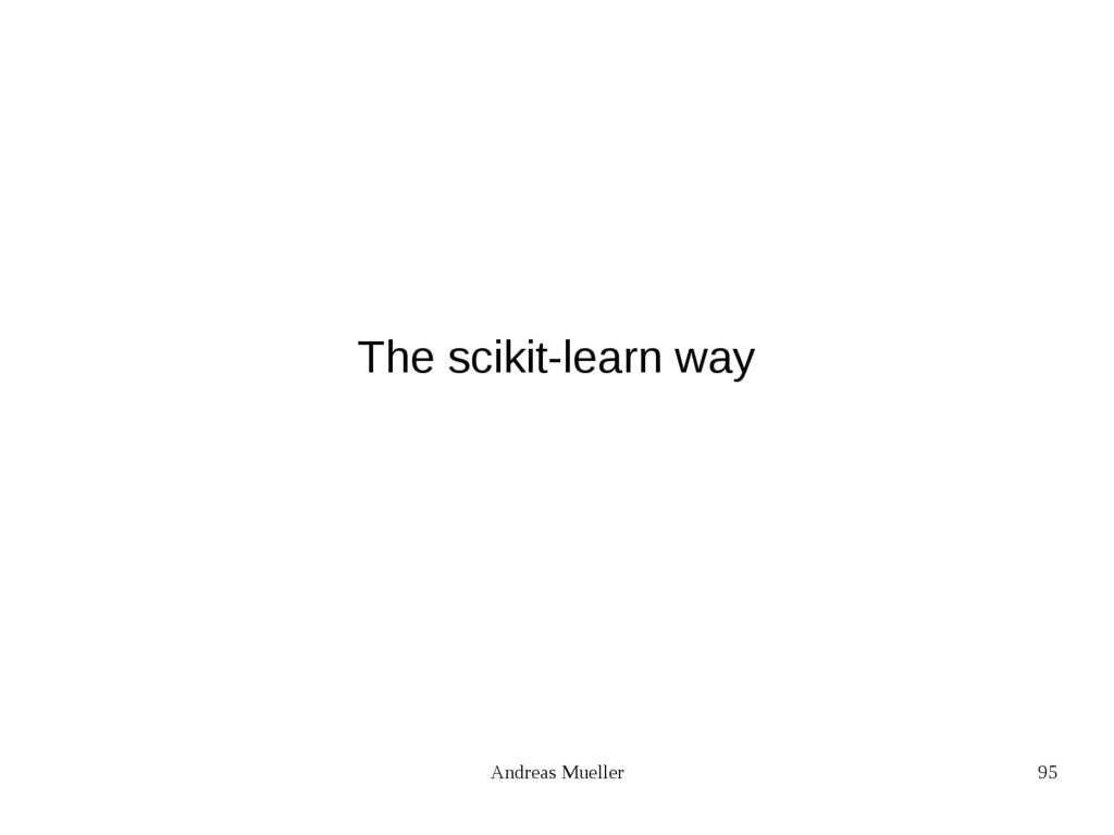 Andreas Mueller 95 The scikit-learn way