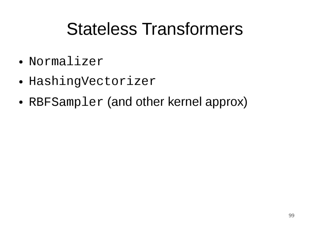 99 Stateless Transformers ● Normalizer ● Hashin...