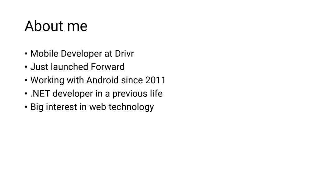About me • Mobile Developer at Drivr • Just lau...