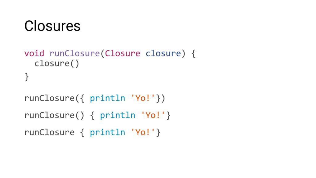 Closures void runClosure(Closure closure) { clo...