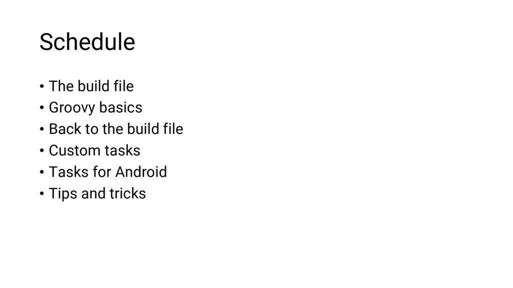 Schedule • The build file • Groovy basics • Bac...