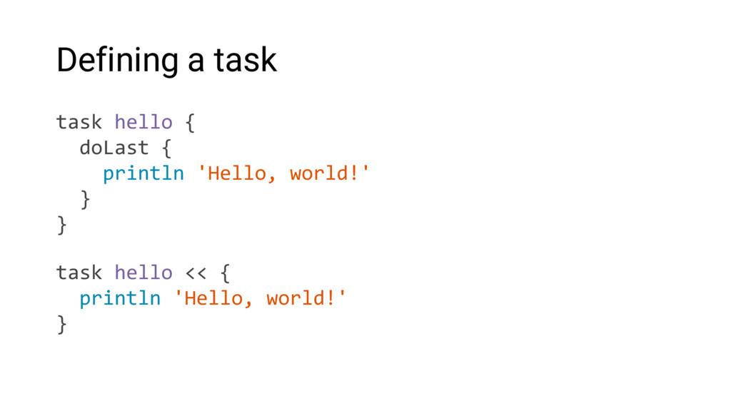 Defining a task task hello { doLast { println '...