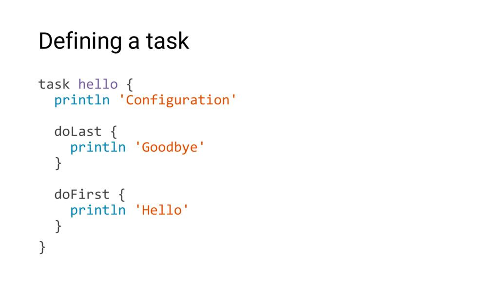 Defining a task task hello { println 'Configura...