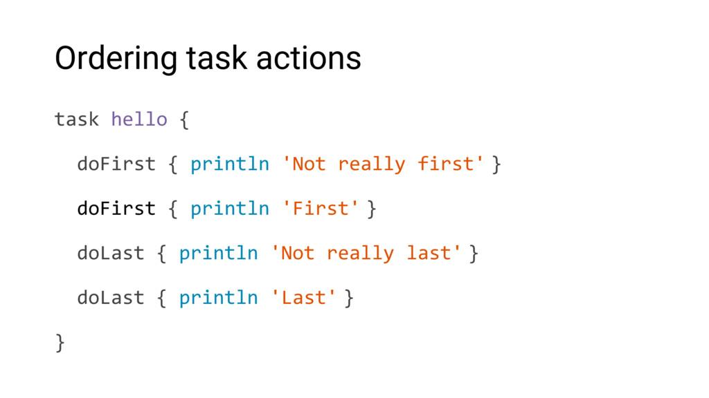 Ordering task actions task hello { doFirst { pr...