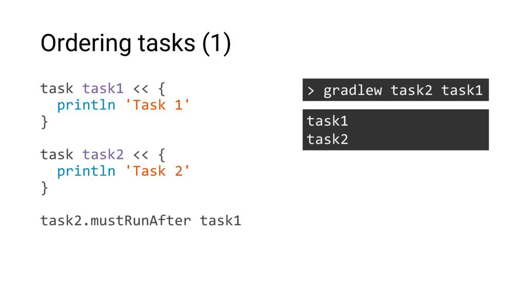 Ordering tasks (1) task task1 << { println 'Tas...