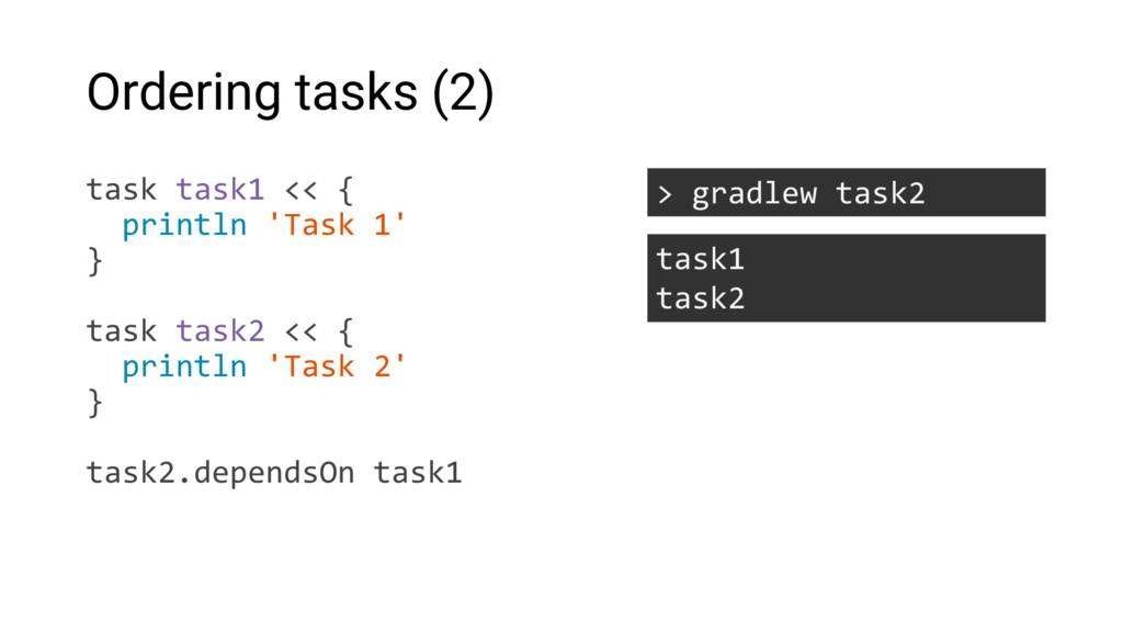 Ordering tasks (2) task task1 << { println 'Tas...