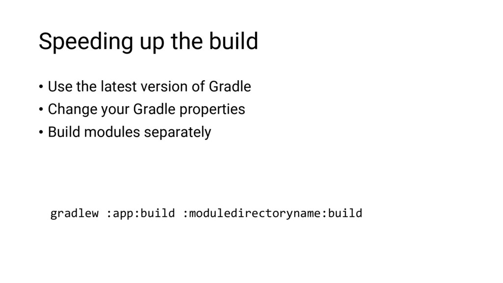 Speeding up the build • Use the latest version ...
