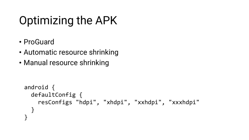 Optimizing the APK • ProGuard • Automatic resou...