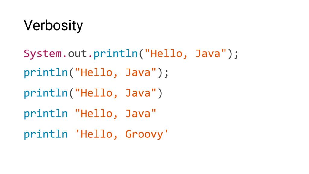"Verbosity System.out.println(""Hello, Java""); pr..."