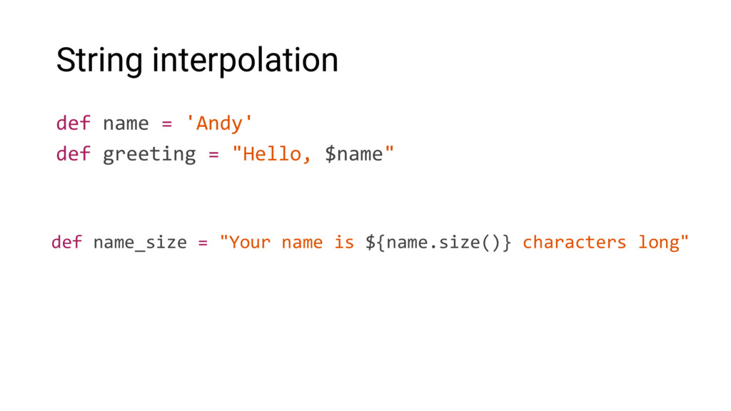 String interpolation def name = 'Andy' def gree...
