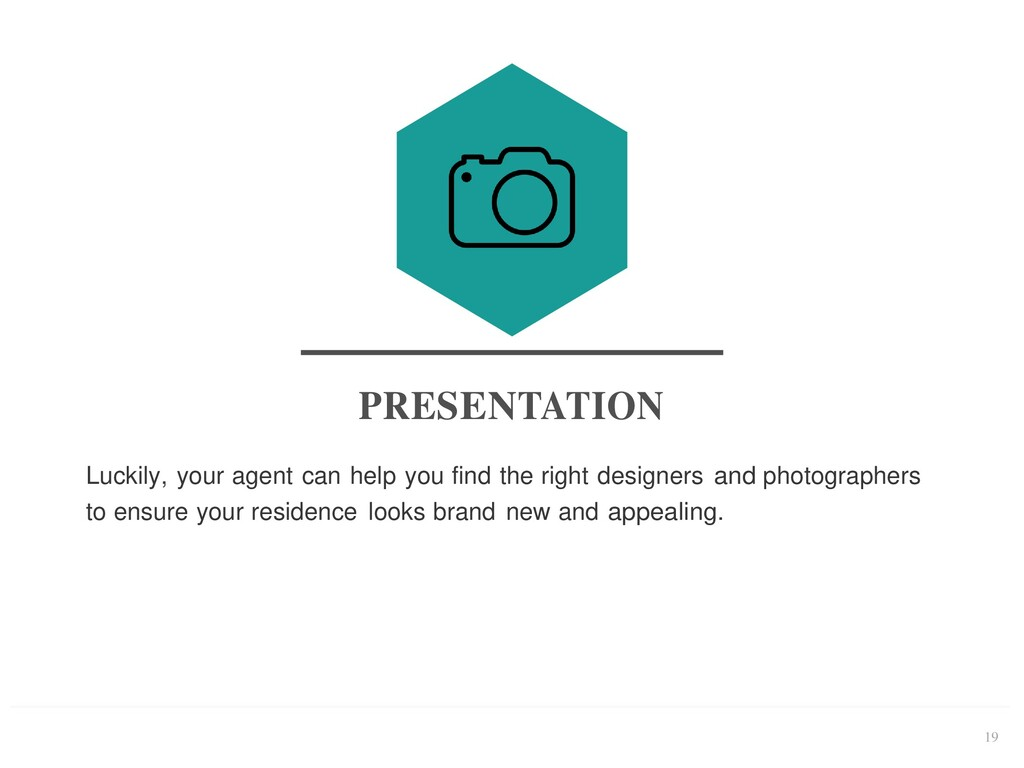 19 PRESENTATION Luckily, your agent can help yo...