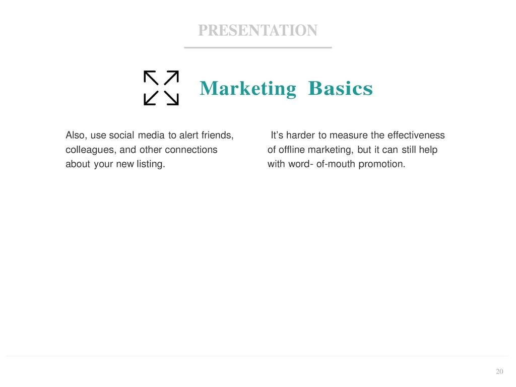20 PRESENTATION Marketing Basics Also, use soci...