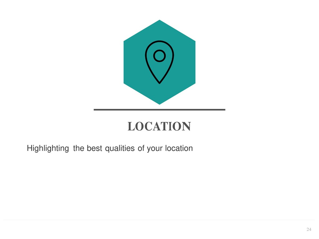 24 LOCATION Highlighting the best qualities of ...