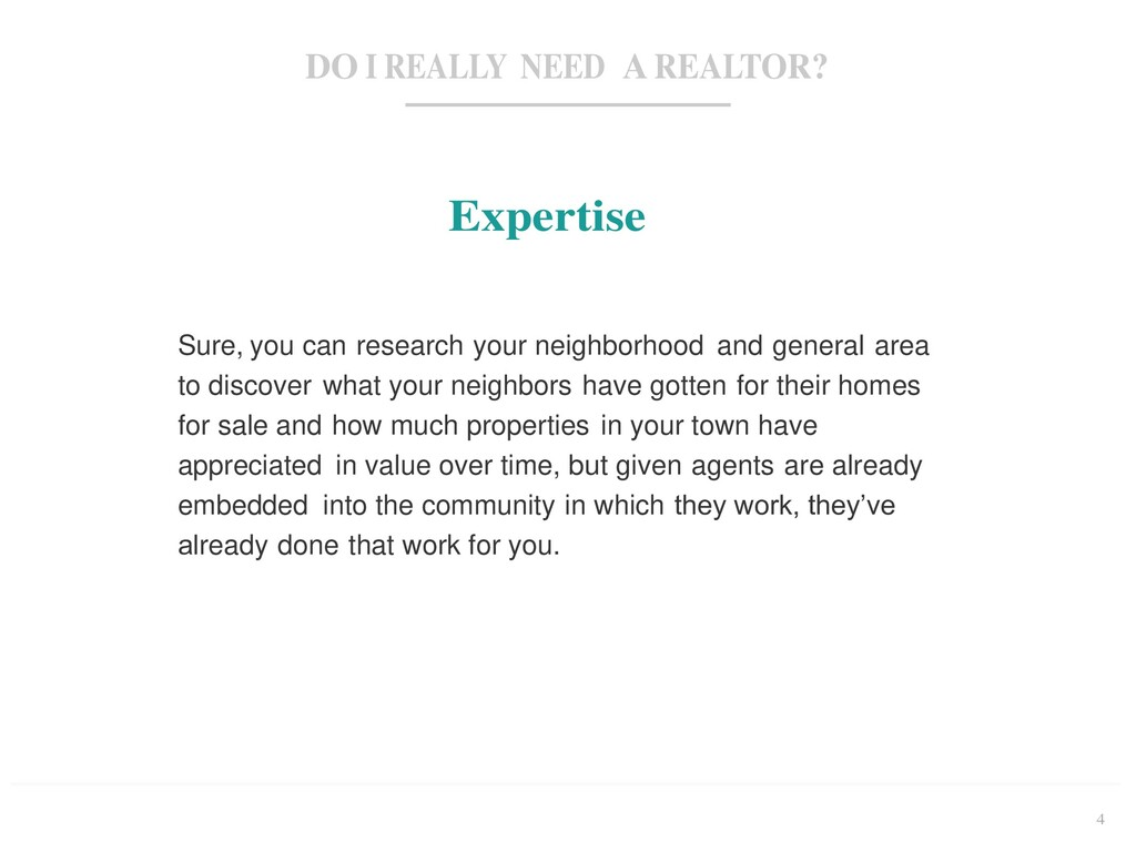 4 DO I REALLY NEED A REALTOR? Expertise Sure, y...