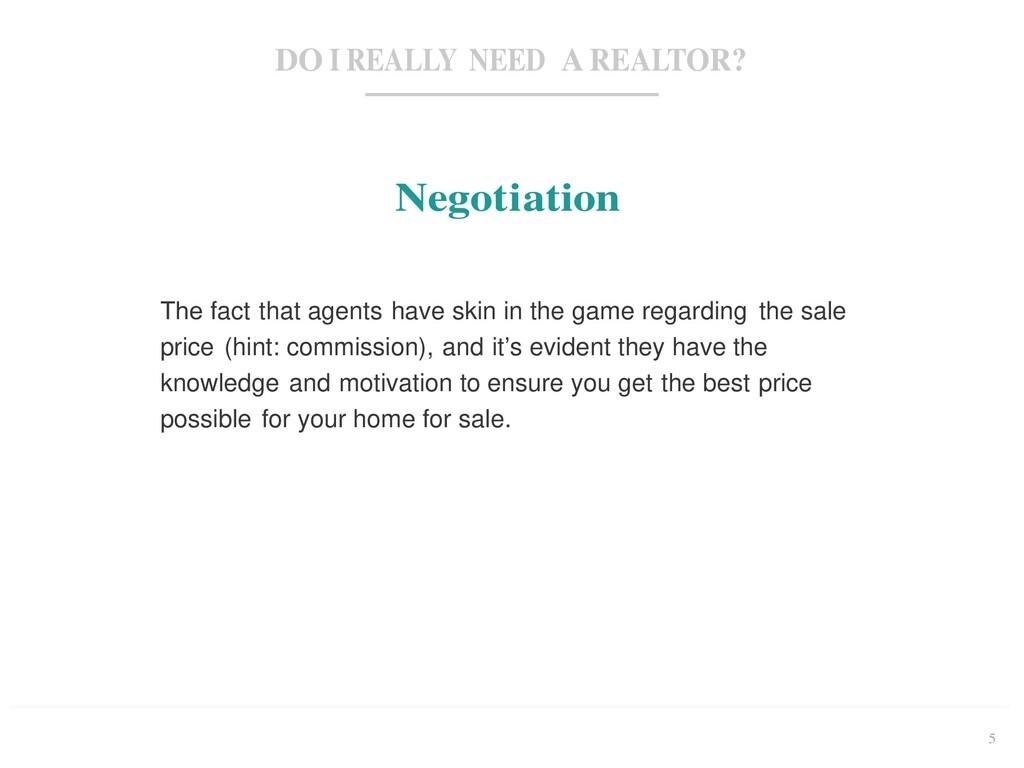 5 DO I REALLY NEED A REALTOR? Negotiation The f...