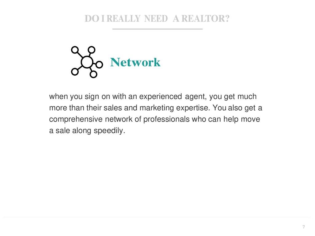 DO I REALLY NEED A REALTOR? 7 Network when you ...
