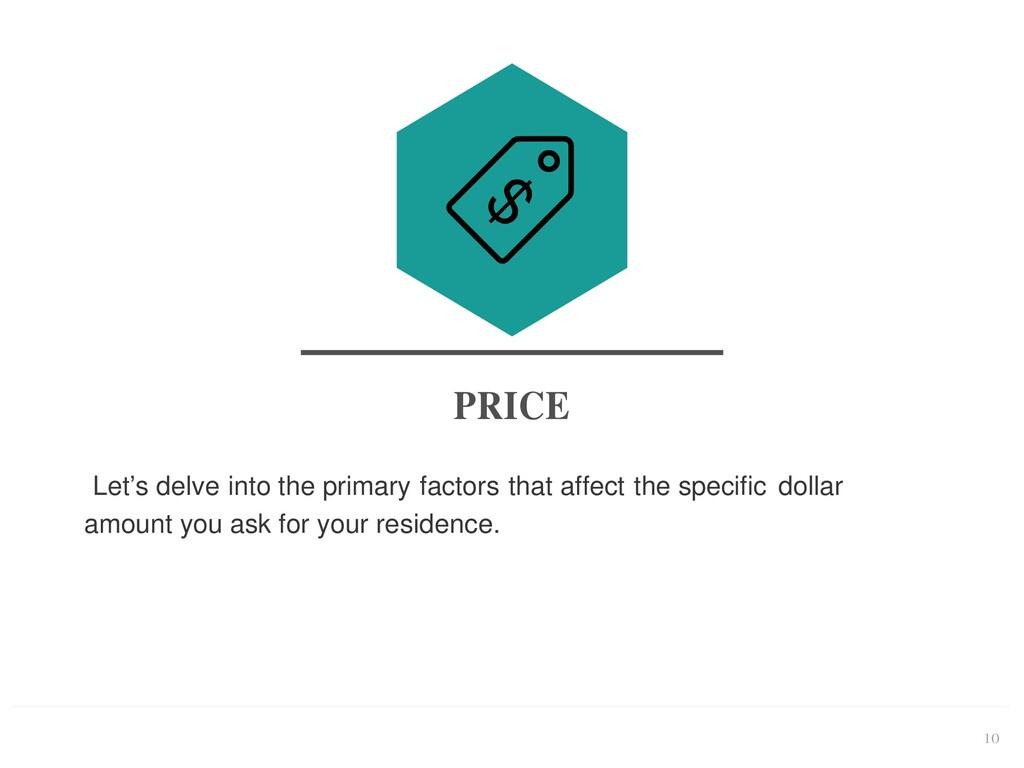 10 PRICE Let's delve into the primary factors t...