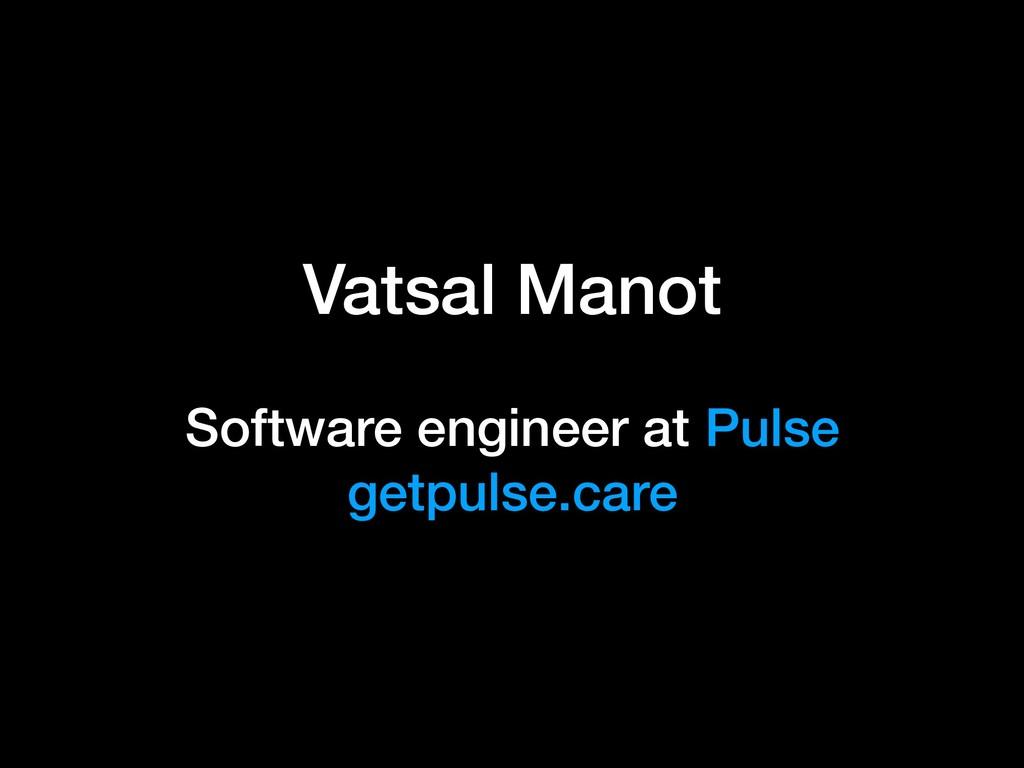 Vatsal Manot Software engineer at Pulse getpuls...