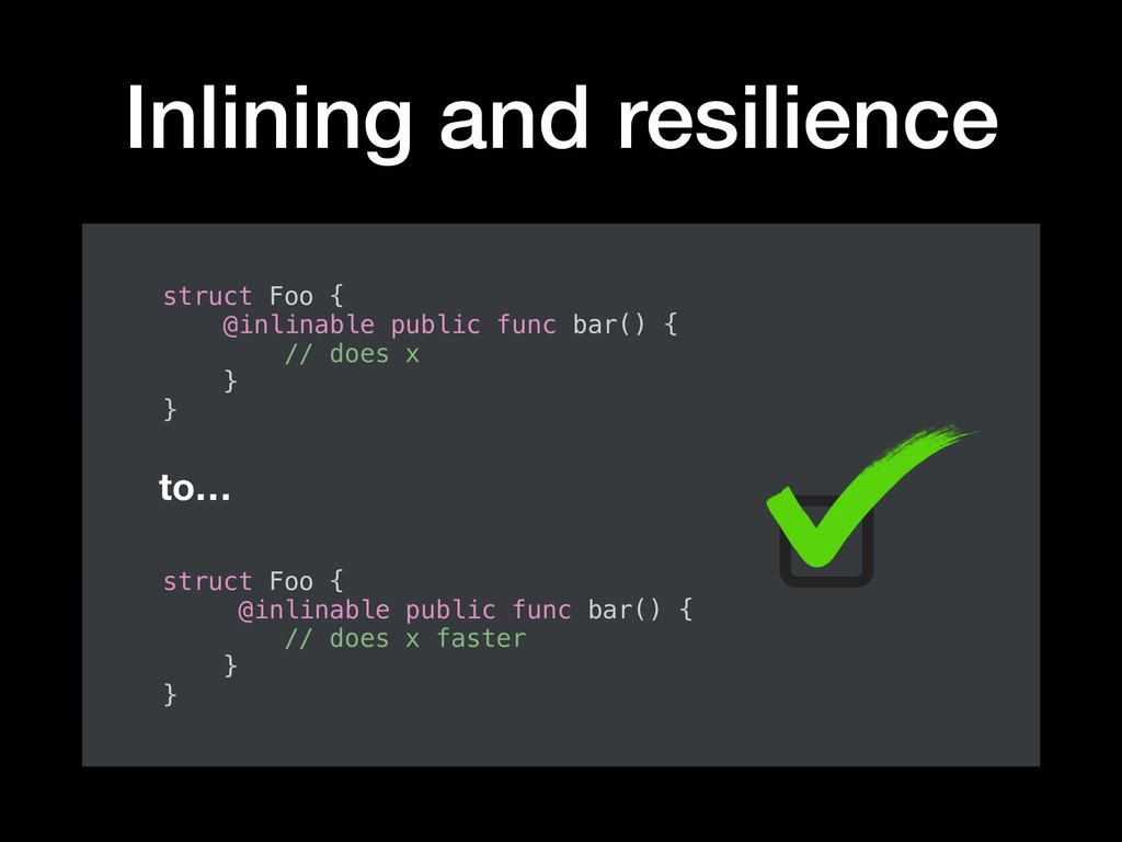 Inlining and resilience struct Foo { @inlinable...