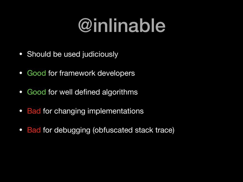 @inlinable • Should be used judiciously  • Good...