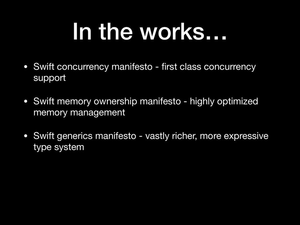 In the works… • Swift concurrency manifesto - fi...