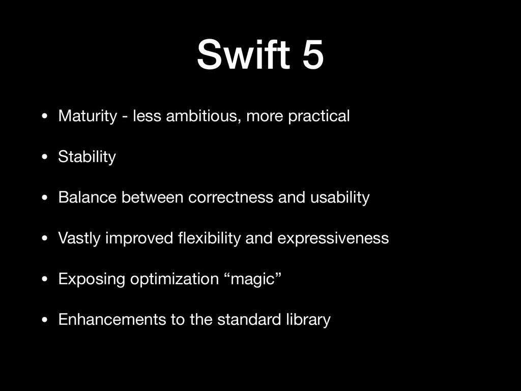 Swift 5 • Maturity - less ambitious, more pract...
