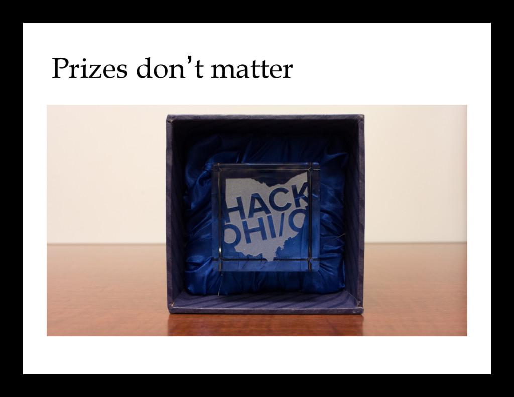 Prizes don't matter