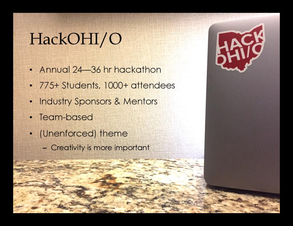 HackOHI/O • Annual 24—36 hr hackathon • 775+ ...