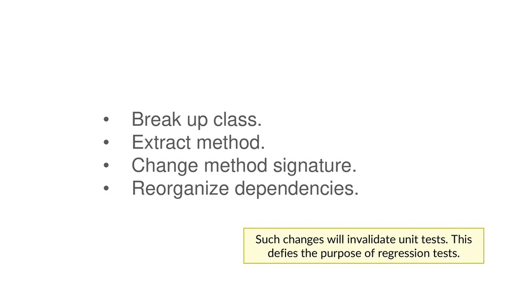• Break up class. • Extract method. • Change me...