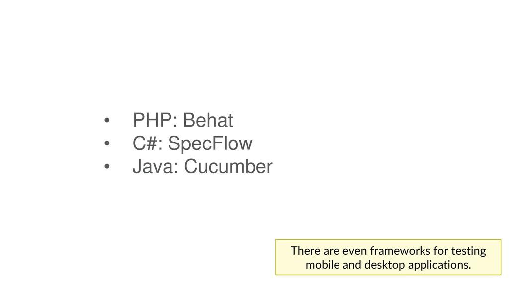 • PHP: Behat • C#: SpecFlow • Java: Cucumber Th...