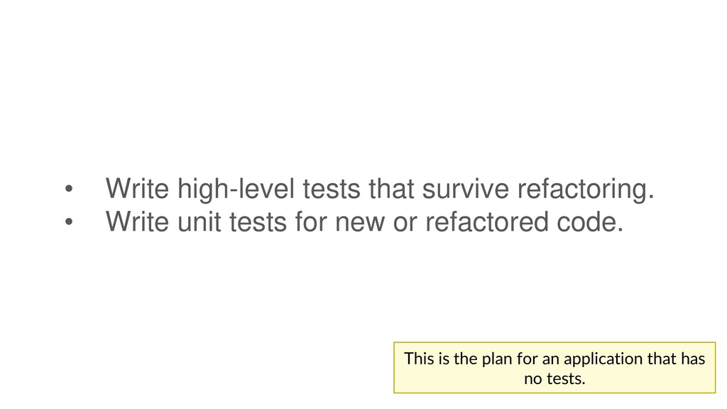 • Write high-level tests that survive refactori...