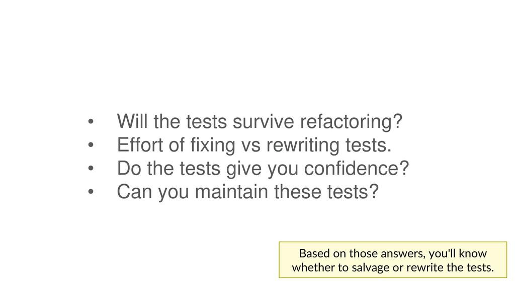 • Will the tests survive refactoring? • Effort ...