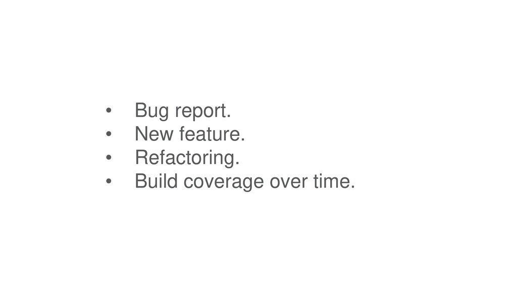 • Bug report. • New feature. • Refactoring. • B...