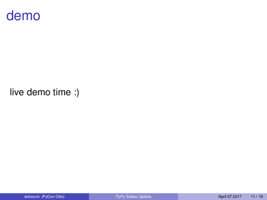 demo live demo time :) antocuni (PyCon Otto) Py...