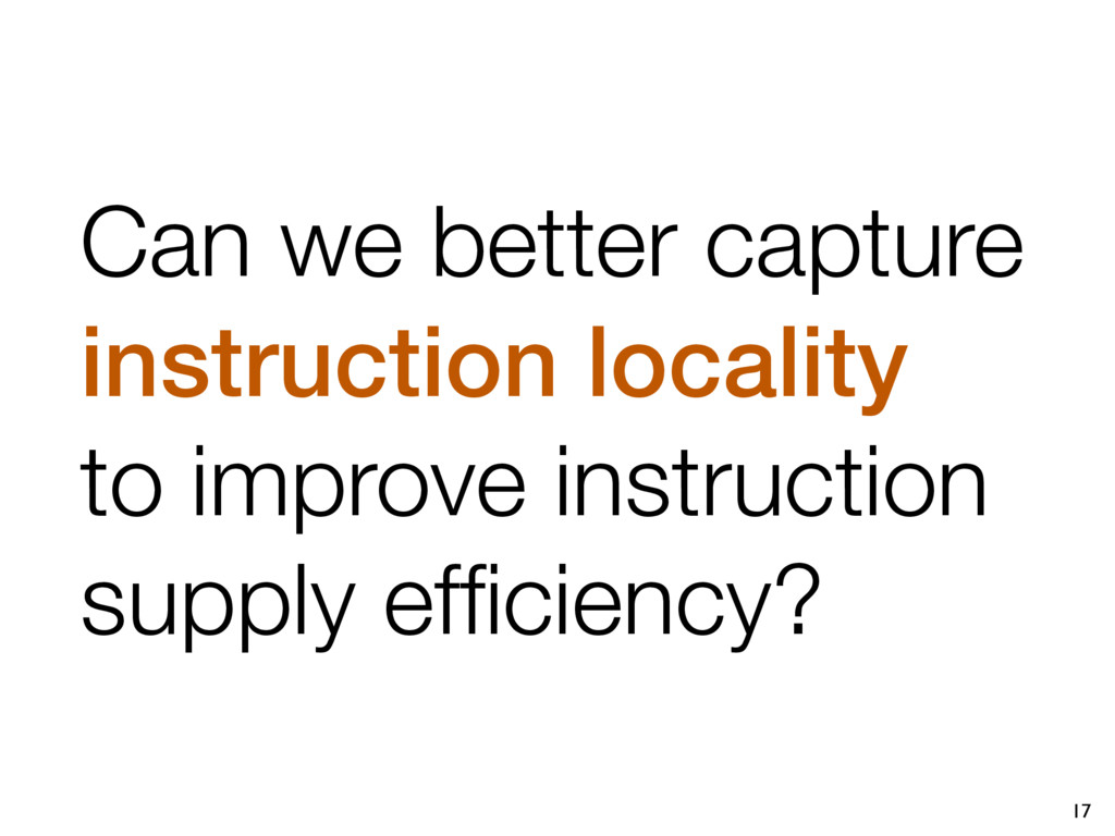 17 Can we better capture instruction locality t...