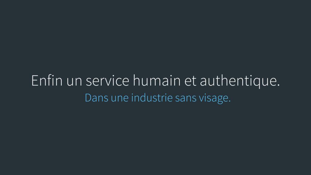 Enfin un service humain et authentique. Dans un...
