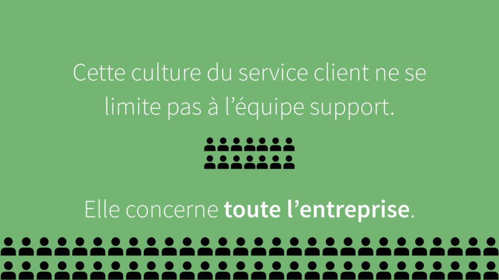 Cette culture du service client ne se limite pa...