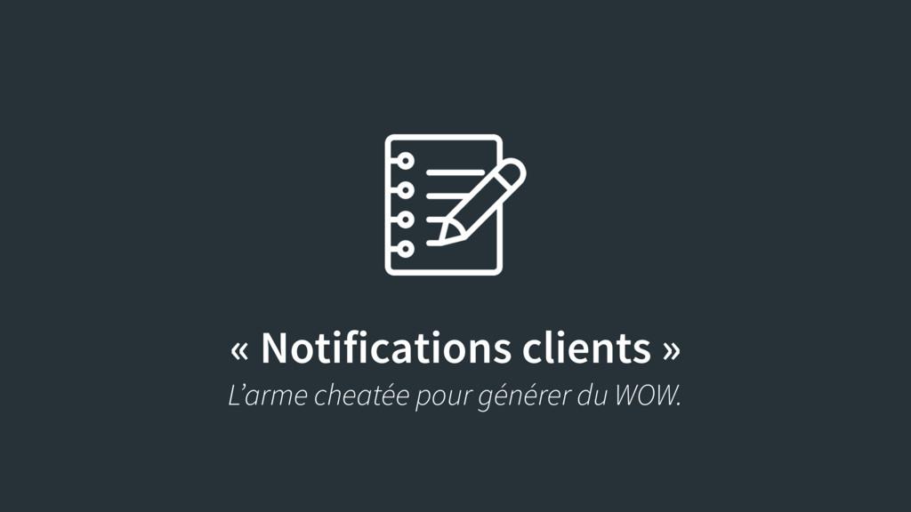 « Notifications clients » L'arme cheatée pour g...