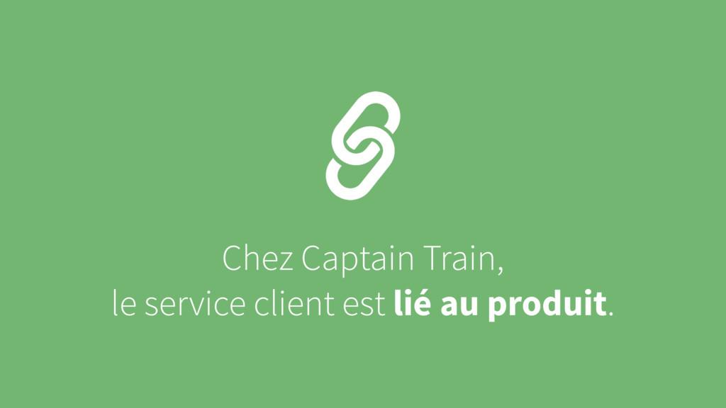 Chez Captain Train, le service client est lié a...