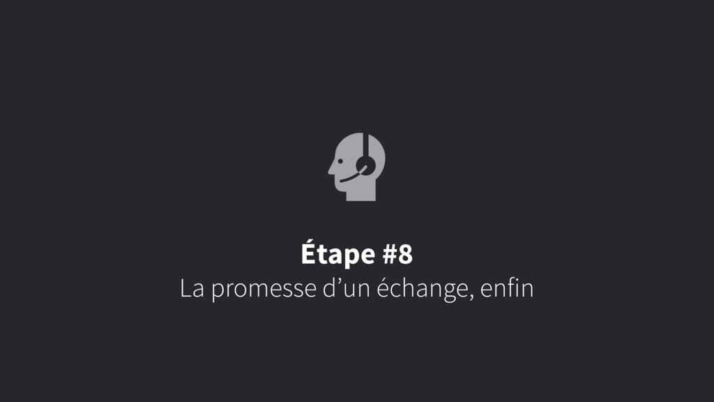 La promesse d'un échange, enfin Étape #8
