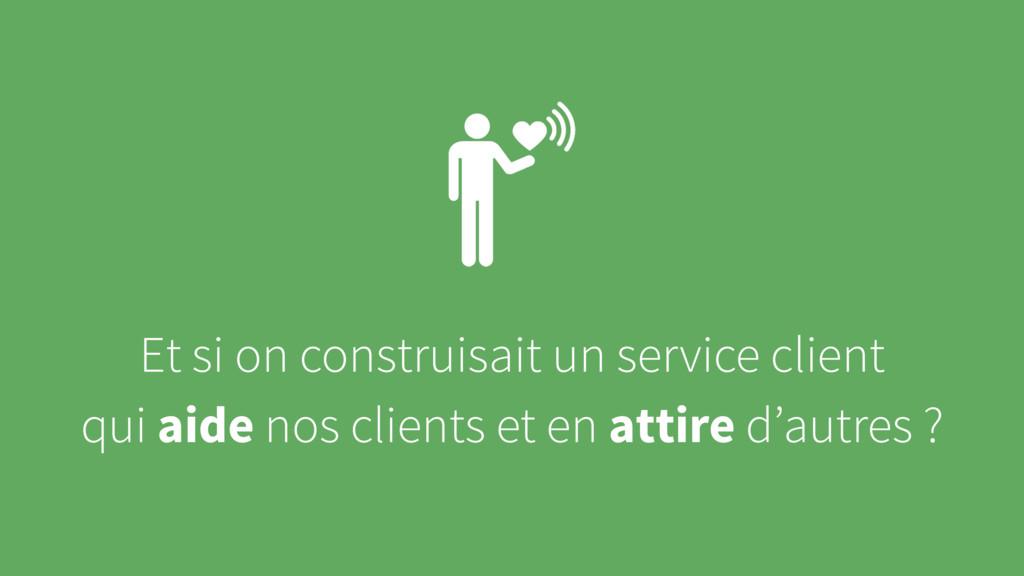 Et si on construisait un service client qui aid...