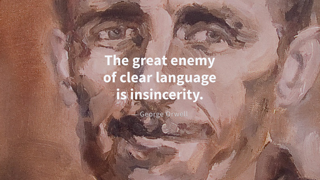 The great enemy of clear language is insincerit...