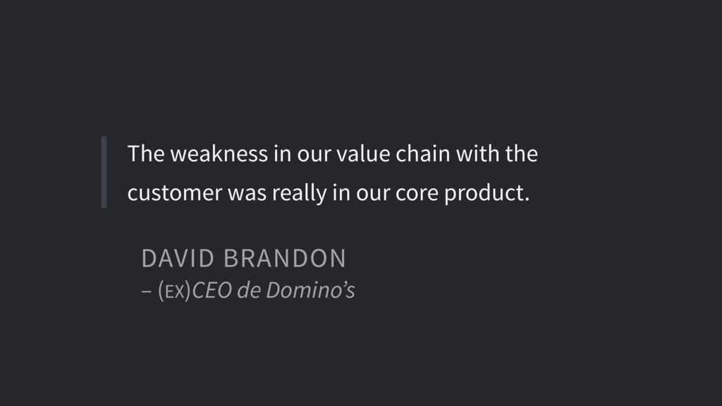 The weakness in our value chain with the custom...