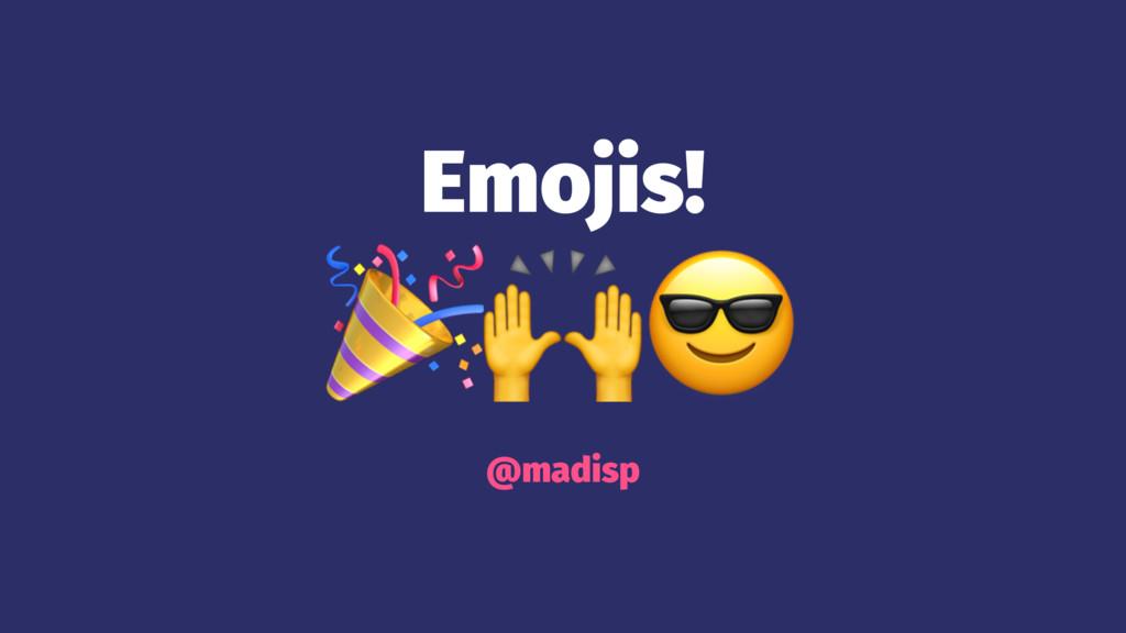"""Emojis! !""""# @madisp"""