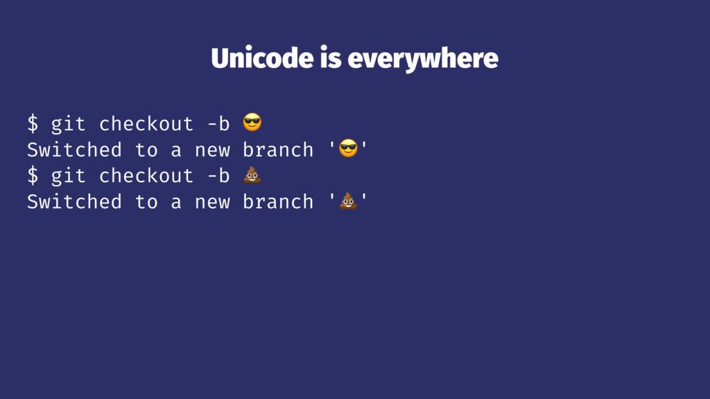 Unicode is everywhere $ git checkout -b ! Switc...