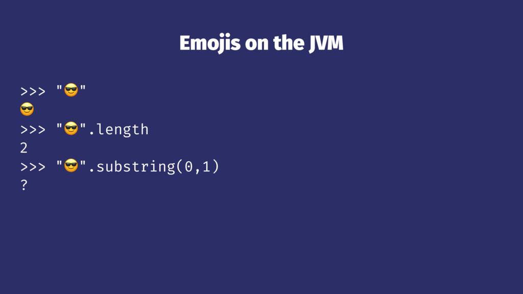 "Emojis on the JVM >>> ""!"" ! >>> ""!"".length 2 >>..."