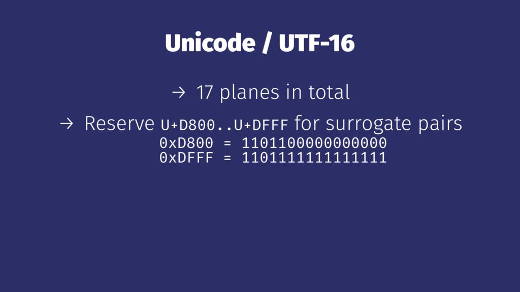 Unicode / UTF-16 → 17 planes in total → Reserve...